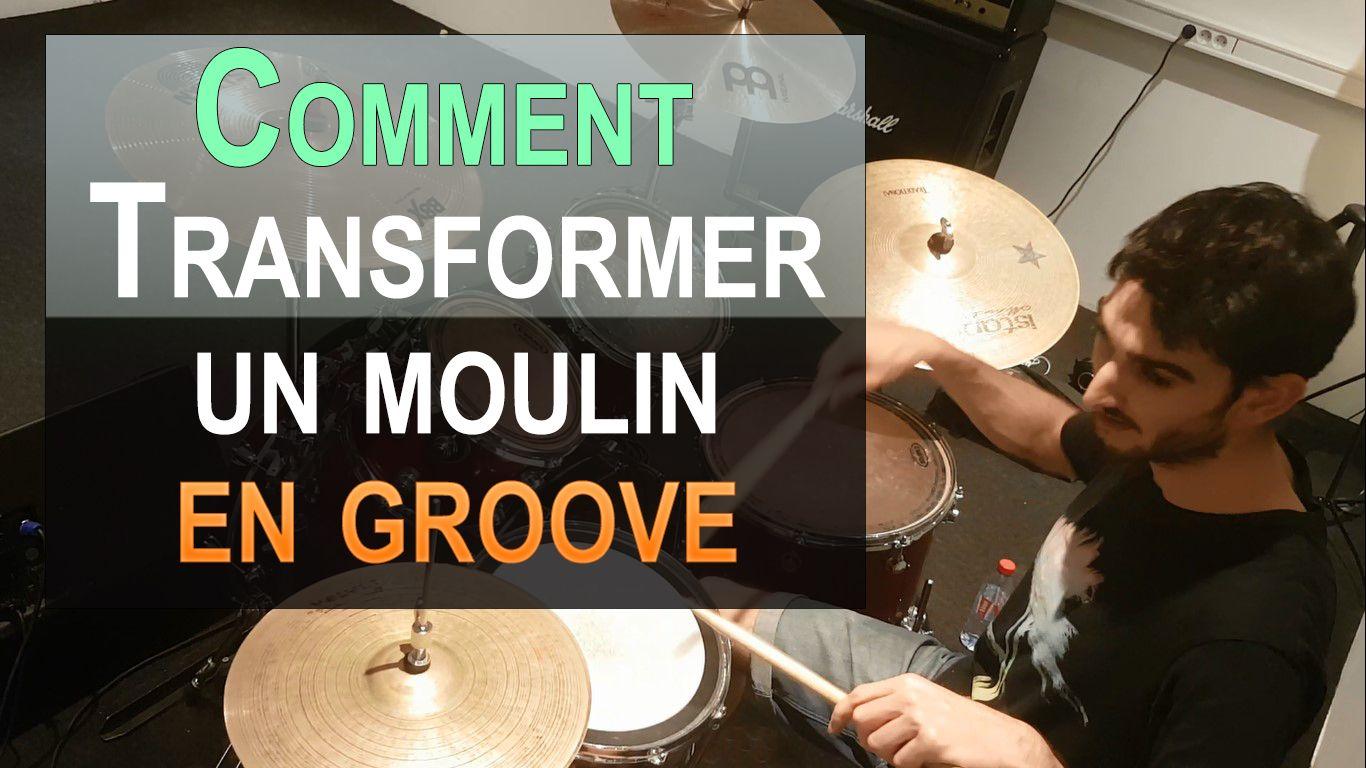 Comment transfomer le Moulin en groove de batterie