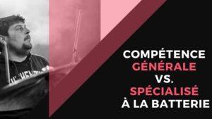 Compétence générale vs. Spécialisé à la batterie